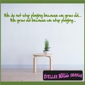 We do not stop playing because we grow old... We grow old because we stop playing... Wall Quote Mural Decal SWD