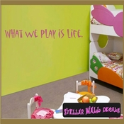 What we play is life. Wall Quote Mural Decal SWD