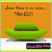 where there is no noise... trouble Wall Quote Mural Decal