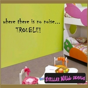 where there is no noise... trouble Wall Quote Mural Decal SWD