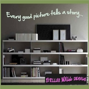 Every good picture tells a story... Wall Quote Mural Decal