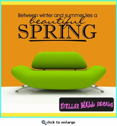 Between winter and summer lies a beautiful spring Spring Holiday Vinyl Wall Decal Mural Quotes Words HD089 SWD
