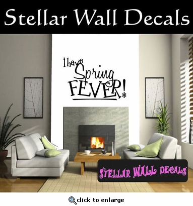 I have spring Fever Spring Holiday Vinyl Wall Decal Mural Quotes Words HD091