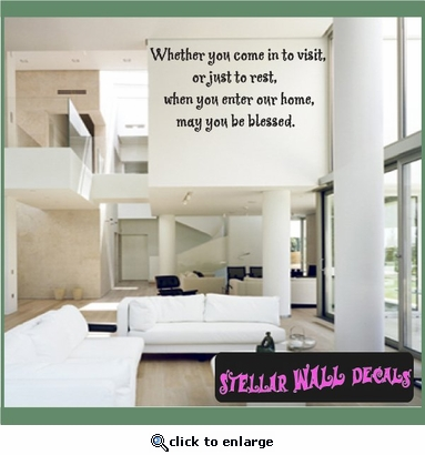 Whether you come in to visit, or just to rest, when you enter our home, may you be blessed. Wall Quote Mural Decal