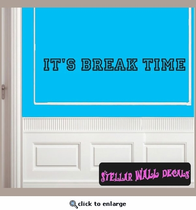 It's Break Time Wall Quote Mural Decal