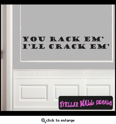 you rack em' I'll crack em' Wall Quote Mural Decal SWD