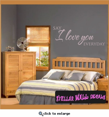 Say I love you everyday Family Vinyl Wall Decal Mural Quotes Words F012 SWD