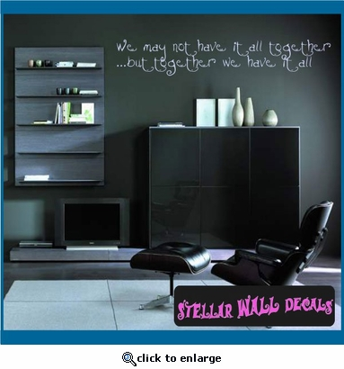 we may not have it all together�but together we have it all Wall Quote Mural Decal SWD