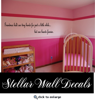 Grandmas hold our tiny hands for just a little while� but our hearts forever Wall Quote Mural Decal