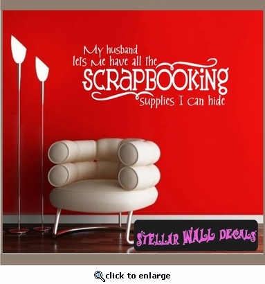 My Husband lets me have all the scrapbooking supplies I can hide Sports hobbies Outdoor Vinyl Wall Decal Sticker Mural Quotes Words HB010