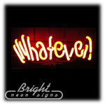 Whatever Neon Sculpture
