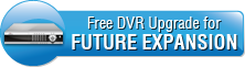Free DVR Upgrade for Future Expansion