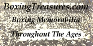 <u><h2>BoxingTreasures Memorabilia & Collectibles</u></h2>Partner site to Pugilistica.com. Specializing in Oddball publications, Boxing Card Singles, Photographs and much more. If you can't find it at Pugilistica, check the search engine at BoxingTreasures.