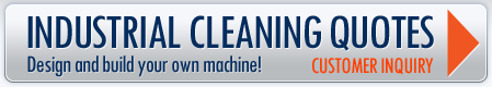 Industrial Cleaning Quotes - Design and build your own machine. Customer Inquiry.