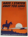 Have I Stayed Away Too Long - Sheet Music