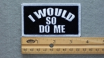 I WOULD SO DO ME - EMBROIDERY PATCH