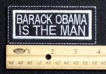BARACK OBAMA IS THE MAN PATCH