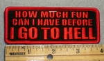 1696 G - How Much Fun Can I Have Before I Go To Hell - Embroidery Patch