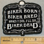 Biker Born Biker Bred  When I Die I'll Be Biker Dead -  Embroidery Patch