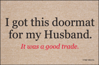 I Got this doormat for my Husband Doormat