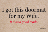 I got this doormat for my Wife Doormat
