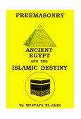 FREEMASONRY, ANCIENT EGYPT AND THE ISLAMIC DESTINY