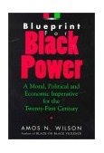 BLUEPRINT FOR BLACK POWER - A MORAL, POLITICAL AND ECONOMIC IMPERATIVE FOR THE TWENTY FIRST CENTURY