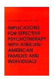 IMPLICATIONS FOR EFFECTIVE PSYCHOTHERAPY WITH AFRICAN AMERICAN FAMILIES AND INDIVIDUAL
