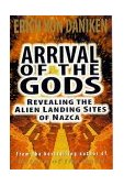 ARRIVAL OF THE GODS : REVEALING THE ALIEN LANDING SITES OF NAZCA