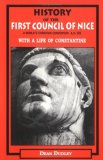 HISTORY OF THE FIRST COUNCIL OF NICE - A WORLD'S CHRISTIAN CONVENTION A.D. 325 WITH A LIFE OF CONSTANTINE