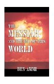 THE MESSSIAH AND THE END OF THIS WORLD