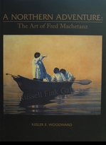 MACHETANZ:  NORTHERN ADVENTURE:<br>The Art of Fred Machetanz