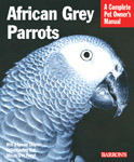 African Grey Parrots, Complete Owners Manual