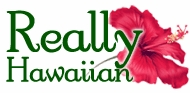 Really Hawaiian ~ Unique Made In Hawaii Products & Gifts