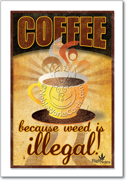 coffee weed is illegal funny high notes happy birthday card, Birthday card