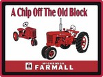 """FARMALL SIGN - """"A Chip Off The Old Block"""""""