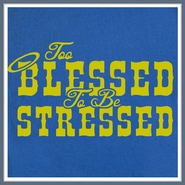 Too Blessed To Be Stressed T Shirt Funny Humor Tee Shirts Slogan