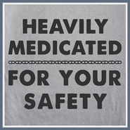Heavily Medicated For Your Safety T Shirt Funny Tee