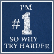 I'm #1 So Why Try Harder T Shirt Fatboy Slim Funny Slogan Tee