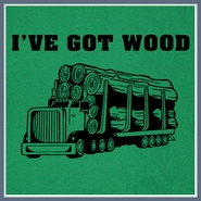 I've Got Wood T Shirt Funny Humor Novelty Trucker Tee