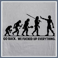 We Fucked Up Everything T Shirt Funny Evolution Tee