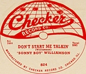"Checker ""Don't Start Me Talkin'"" (Sonny Boy Williamson)"