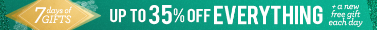Up to 35% off everything + a different free gift each day