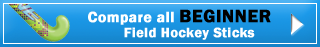 Compare all BEGINNER Field Hockey Sticks