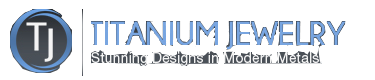 Titanium Jewelry - Stunning Designs in Modern Metals