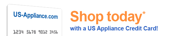 Shop today* with a US Appliance Credit Card!