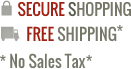 Secure Shopping, Free Shipping, No Sales Tax