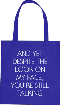 And Yet Despite The Look On My Face, You're Still Talking Tote Bag