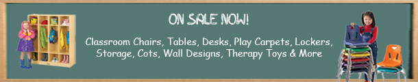 Classroom Chairs, Tables, Desks, Play Carpets, Lockers, Storage, Cots, Wall Designs, Therapy Toys & More ON SALE NOW!!