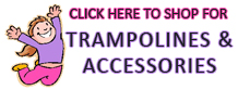 Click here to view our large selection of trampolines and trampoline accessories for all size trampolines